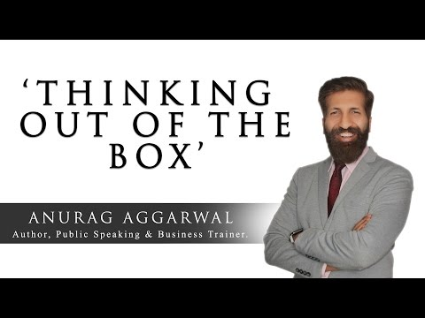 Thinking Out of the Box | Anurag Aggarwal