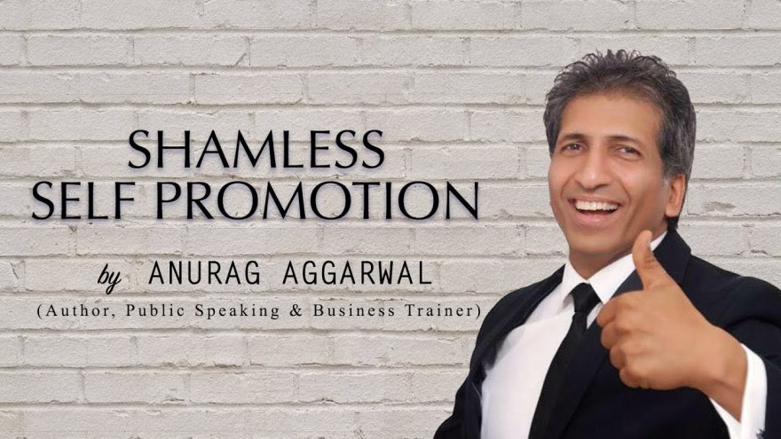 Shameless Self Promotion |Anurag Aggarwal
