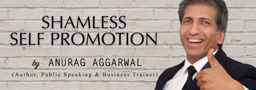 Shameless Self Promotion |Anurag Aggarwal