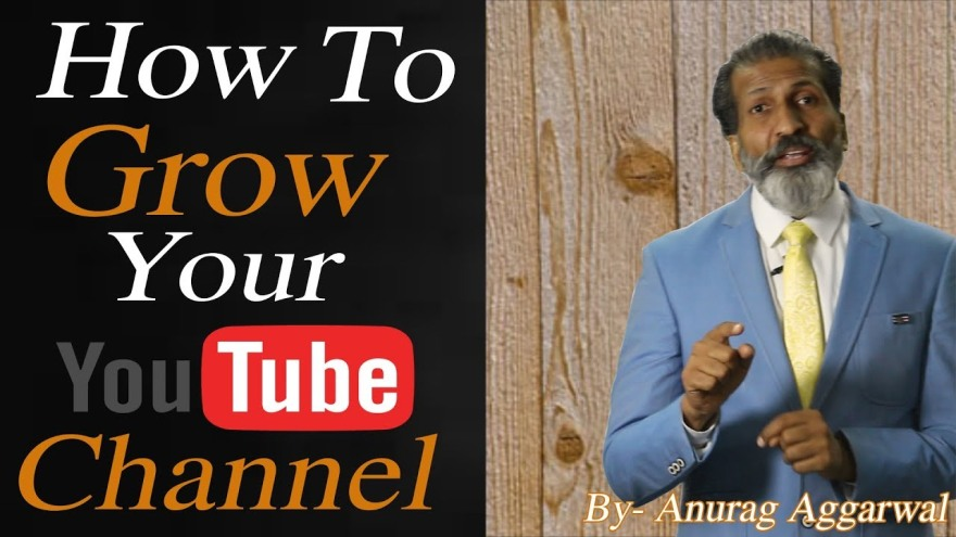 How to grow your youtube channel | Business training | Anurag Aggarwal