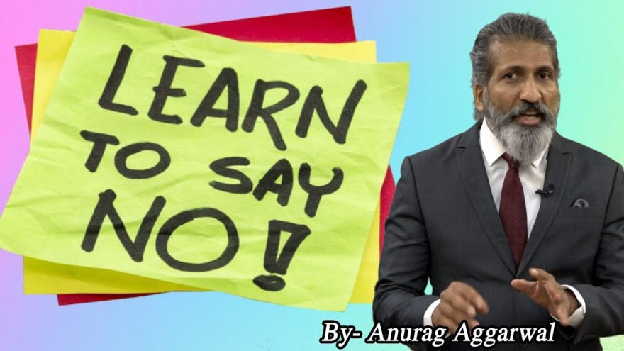learn to say no | Anurag Aggarwal | Business Training