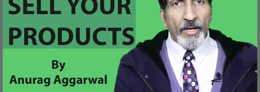 how to sell your products | Business coach Anurag Aggarwal | Business Training
